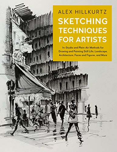 Sketching Techniques for Artists: In-Studio and Plein-Air Methods for Drawing and Painting Still Lifes, Landscapes, Architecture, Faces and Figures, and More (For Artists, 5)