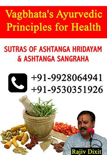 Vagbhata's Ayurvedic principles for Health: SUTRAS OF ASHTANGA HRIDAYAM & ASHTANGA SANGRAHA (English Edition)