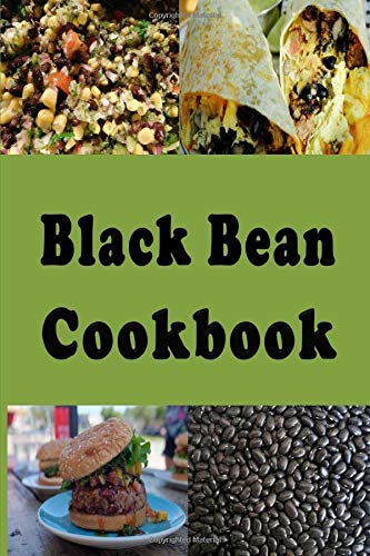 Black Bean Cookbook: Frijoles Negros, Black Bean Soup, Seven Layer Dip and Lots of Other Recipes