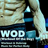 WOD (Workout Of the Day) - Workout & Dubstep Music to Motivate Yourself, Work Hard, Cardio Training & Aerobics Fit for Perfect Body