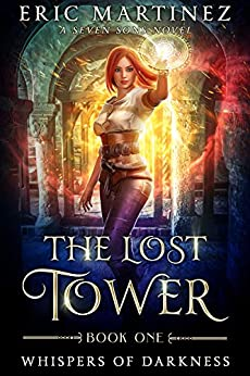 The Lost Tower: A Seven Sons Novel (Whispers of Darkness Book 1) by [Eric Martinez, Laurie Starkey, Michael Anderle]