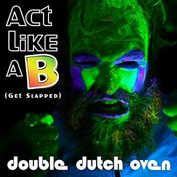 Act Like a B (Get Slapped)