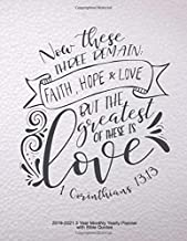Now These Three Remain: Faith, Hope & Love, But the Greatest Of These is Love - 1 Corinthians 13:13: 2019-2021 3 Year Monthly Yearly Planner with Bible Quotes