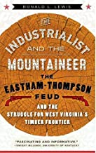 The Industrialist and the Mountaineer: The Eastham-Thompson Fued and the Struggle for West Virginia's Timber Frontier