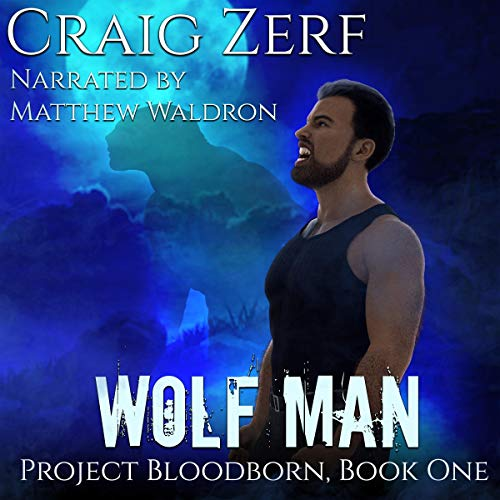 Wolf Man     Project Bloodborn, Book 1              By:                                                                                                                                 Craig Zerf                               Narrated by:                                                                                                                                 Matt Waldron                      Length: 5 hrs and 32 mins     1 rating     Overall 4.0