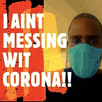 I Ain't Messing Wit Corona