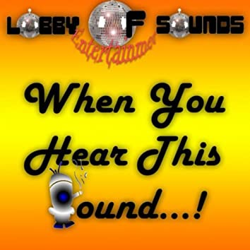 When You Hear This Sound...!