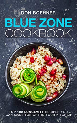 Blue Zone Cookbook Top 100 Longevity Recipes You Can Make Tonight In Your Kitchen English Edition Ebook Boehner Don Amazon Es Tienda Kindle