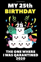My 25th Birthday The One Where I Was Quarantined 2020: Quarantine Happy Birthday Gifts Lined Blank Journal Notebook Book For Her Him And Kids 25 Years ... Distancing Gift Idea For Girl Boys Girls May