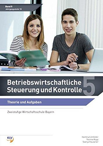 Betriebswirtschaftliche Steuerung und Kontrolle: Band 5 Theorie und Aufgaben (zweistufige Wirtschaftsschule Bayern) (Betriebswirtschaftliche Steuerung und Kontrolle: Wirtschaftsschule Bayern)