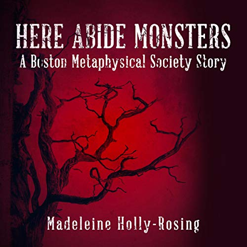 Here Abide Monsters: A Boston Metaphysical Society Story audiobook cover art