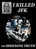 I Killed JFK The Shocking Truth