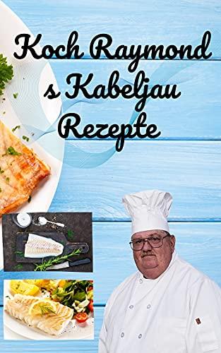 Koch Raymond s Kabeljau Rezepte : Chef Raymond es Cod Rezepte hat über 175 Rezepte, die Ihnen helfen, mehr Fisch zu essen und gesünder zu essen.