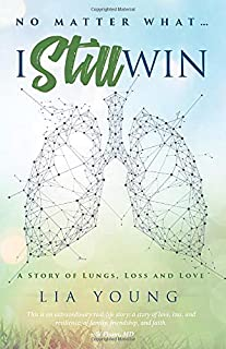 No Matter What ...I Still Win: A Story of Lungs, Loss and Love