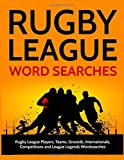 Rugby League Word Searches: Rugby League Players, Teams, Grounds, Internationals, Competitions and League Legends Wordsearches