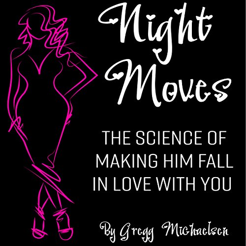 Night Moves: The Science of Making Him Fall in Love with You audiobook cover art