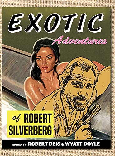 Compare Textbook Prices for Exotic Adventures of Robert Silverberg Men's Adventure Library  ISBN 9781943444229 by Silverberg, Robert,Deis, Robert,Doyle, Wyatt