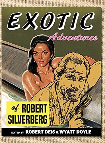 Exotic Adventures of Robert Silverberg (Men's Adventure Library)