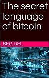 The secret language of bitcoin (English Edition)