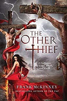 The Other Thief: A Collision of Love, Flesh, and Faith by [Frank McKinney]
