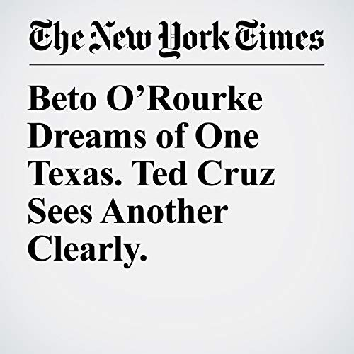 Beto O'Rourke Dreams of One Texas. Ted Cruz Sees Another Clearly. audiobook cover art