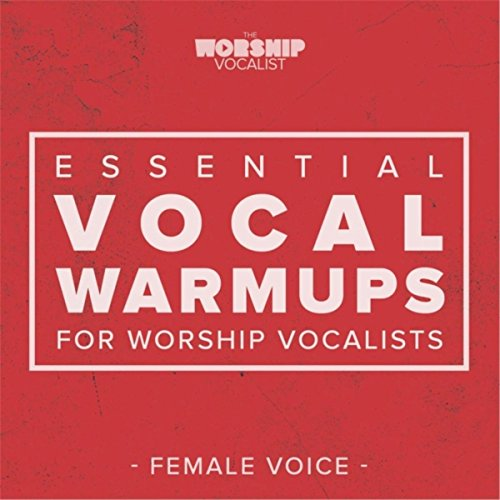 Essential Vocal Warmups for Worship Vocalists (Female Voice)