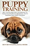 Puppy Training: Tested and Fast Techniques to Train Your Puppy in Obedience, Potty Training, and...