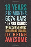 18 Years 216 Months Years Of Being Awesome: Funny 18 Year Old Gifts Happy 18th Birthday Gift Ideas / Journal / Notebook / Diary / Greeting Card Alternative for Boys & Girls