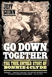 Go Down Together: The True, Untold Story of Bonnie & Clyde: The True, Untold Story of Bonnie and Clyde