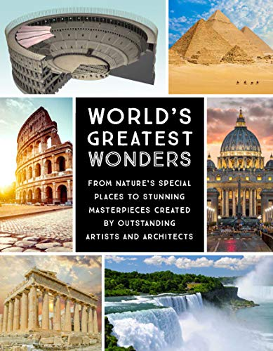 World's Greatest Wonders: From NatureÂ's Special Places to Stunning Masterpieces Created by Outstanding Artists and Architects