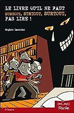 Le livre qu'il ne faut surtout, surtout, surtout, pas lire ! (poche) de Sophie Laroche