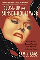 Close-up on Sunset Boulevard: Billy Wilder, Norma Desmond, and the Dark Hollywood Dream by Sam Staggs(2003-02-04)