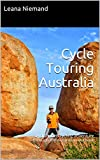 Cycle Touring Australia : A diary of a cycling adventure through the Australian outback