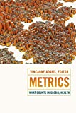 Metrics: What Counts in Global Health (Critical Global Health: Evidence, Efficacy, Ethnography) - Vincanne Adams