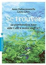 Se trouver - La psychanalyse nous aide-t-elle à moins souffrir ? d'Anne Dufourmantelle