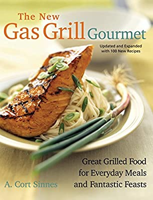 New Gas Grill Gourmet: Great Grilled Food For Everyday Meals And Fantastic Feasts (Non)