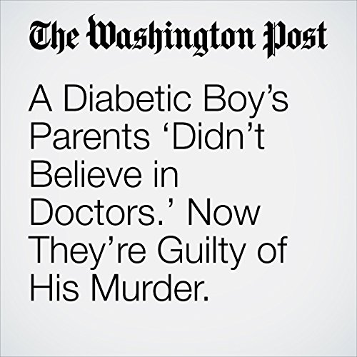 A Diabetic Boy's Parents 'Didn't Believe in Doctors.' Now They're Guilty of His Murder. copertina
