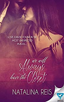 We Will Always Have The Closet by [Natalina Reis]