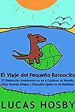 El Viaje del Pequeño Ratoncito: El Ratoncito Aventurero se va a Explorar el Mundo, Hace Nuevos Amigos y Descubre Quién es en Realidad