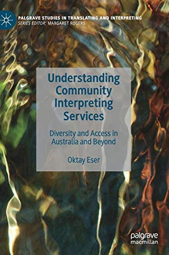 Compare Textbook Prices for Understanding Community Interpreting Services: Diversity and Access in Australia and Beyond Palgrave Studies in Translating and Interpreting 1st ed. 2020 Edition ISBN 9783030558604 by Eser, Oktay