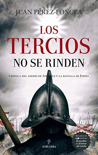 Los Tercios no se rinden (Novela Histórica)