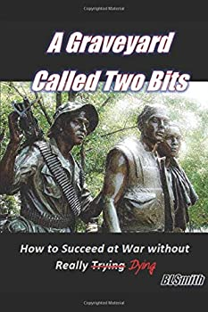 Paperback A Graveyard Called Two Bits: How to Succeed at War without Really Dying Book