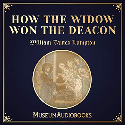 How the Widow Won the Deacon                   By:                                                                                                                                 William James Lampton                               Narrated by:                                                                                                                                 Matt Wahl                      Length: 13 mins     Not rated yet     Overall 0.0