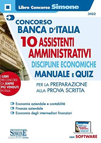 Concorso Banca d'Italia. 10 assistenti amministrativi. Discipline economiche. Manuale e quiz per la preparazione alla prova scritta. Con software di simulazione