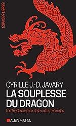 La Souplesse du dragon - Les fondamentaux de la culture chinoise de Cyrille J.-D. Javary