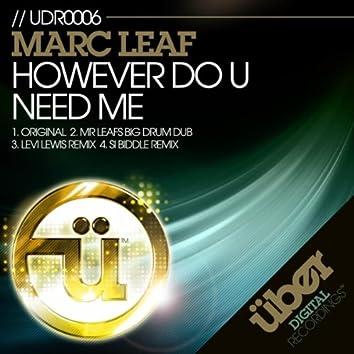 However Do U Need Me