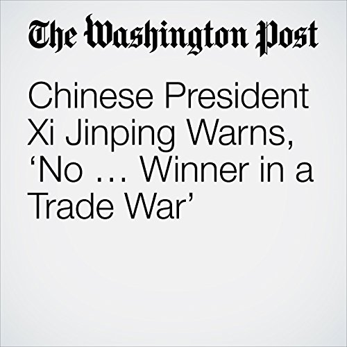 Chinese President Xi Jinping Warns, 'No … Winner in a Trade War' audiobook cover art