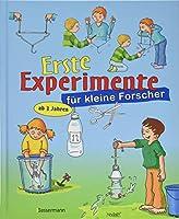 Erste Experimente fuer kleine Forscher: Ein spielerischer Einstieg in die Welt der Naturwissenschaften fuer Kinder ab 3 Jahren