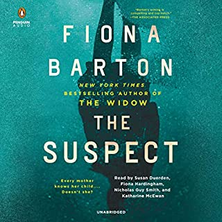 The Suspect                   By:                                                                                                                                 Fiona Barton                               Narrated by:                                                                                                                                 Susan Duerden,                                                                                        Fiona Hardingham,                                                                                        Nicholas Guy Smith,                   and others                 Length: 11 hrs and 32 mins     268 ratings     Overall 4.2