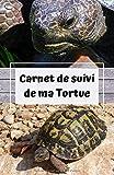 Carnet de suivi de ma tortue: carnet de santé/ de notes pour le suivi de votre tortue domestique